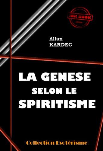 La Genèse selon le Spiritisme: édition intégrale