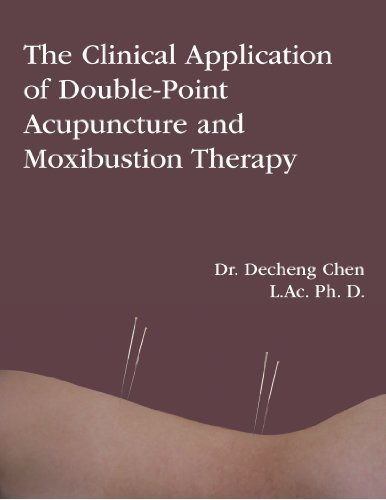 The Clinical Application of Double-Point Acupuncture and Moxibustion Therapy by Chen, Decheng (2008) Paperback