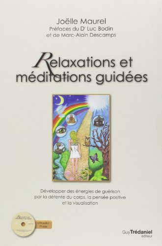Relaxations et méditations guidées : Développer des énergies de guérison par la détente du corps, la pensée positive et la visualisation (1CD audio) par Joëlle Maurel