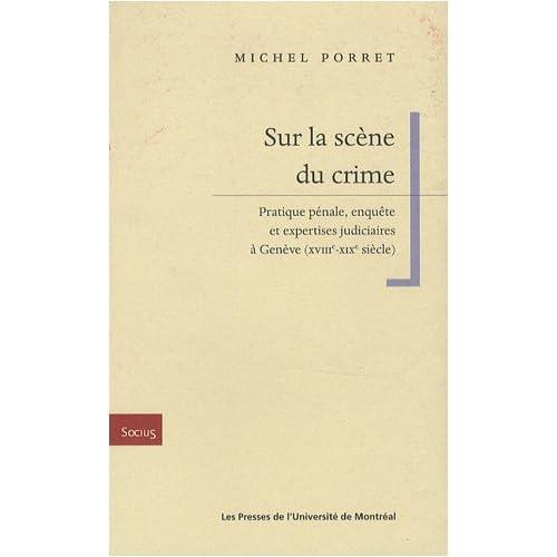 Sur la scène du crime : Pratique pénale, enquête et expertises judiciaires à Genève (XVIIIe-XIXe siècle)