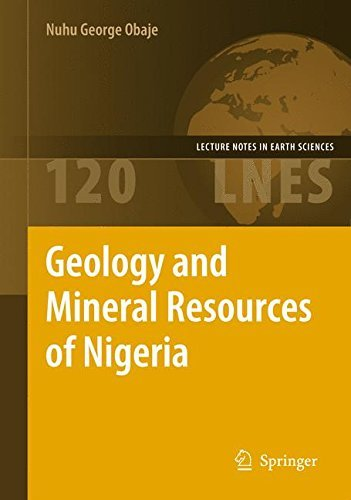 Geology and Mineral Resources of Nigeria (Lecture Notes in Earth Sciences) by Nuhu George Obaje (2009-07-09)