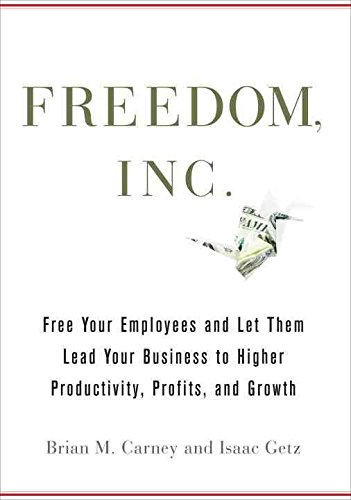 [(Freedom Inc : Free Your Employees and Let Them Lead Your Business to Higher Productivity, Profits, and Growth)] [By (author) Brian M. Carney ] published on (February, 2010)