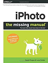 iPhoto: The Missing Manual: 2014 release, covers iPhoto 9.5 for Mac and 2.0 for iOS 7 (The Missing Manuals) by David Pogue (2-Jun-2014) Paperback