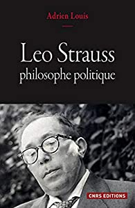 Leo Strauss, philosophe politique par Adrien Louis
