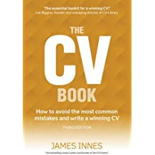 The CV Book: How to Avoid the Most Common Mistakes and Write a Winning CV by James Innes (2015-12-30)