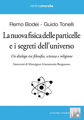 La nuova fisica delle particelle e i segreti dell'universo. Un dialogo tra filosofia, scienza e religione