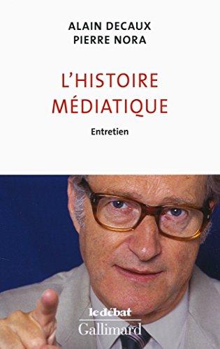 L'histoire médiatique: Entretien par Alain Decaux, Pierre Nora
