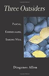 Three Outsiders: Pascal, Kierkegaard, Simone Weil
