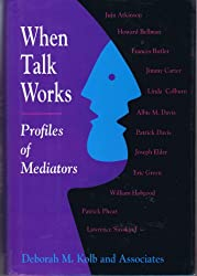 When Talk Works: Profiles of Mediators (Jossey Bass Business and Management Series)
