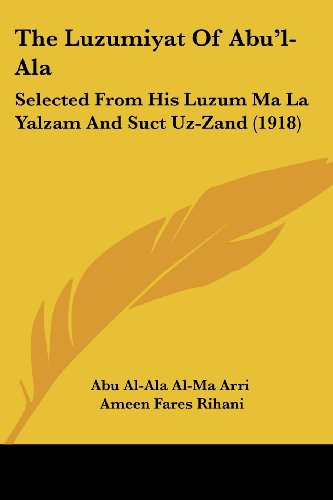 The Luzumiyat of Abu'l-ALA: Selected from His Luzum Ma La Yalzam and Suct Uz-Zand (1918)