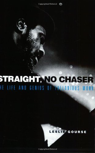 Straight, No Chaser: The Life and Genius of Thelonious Monk by Leslie Gourse (1-Nov-2000) Paperback