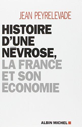 Histoire d'une névrose, la France et son économie par Jean Peyrelevade