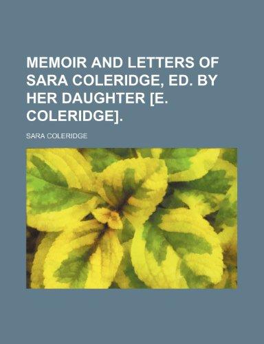 Memoir and Letters of Sara Coleridge, Ed. by Her Daughter [E. Coleridge].
