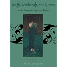 Magic, Witchcraft and Ghosts in the Greek and Roman Worlds: A Sourcebook by Daniel Ogden (2009-04-24)