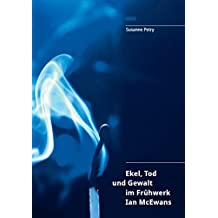 Ekel, Tod und Gewalt im Frühwerk Ian McEwans