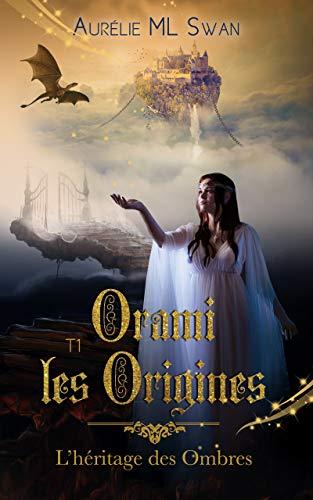 Orami, les origines: La trilogie de l'héritage des ombres par [Swan, Aurélie ML]