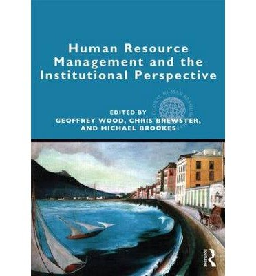 [(Human Resource Management and the Institutional Perspective)] [ Edited by Geoffrey Wood, Edited by Chris Brewster, Edited by Michael Brookes ] [June, 2014]