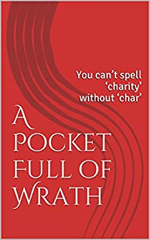 A Pocket Full of Wrath: You can't spell 'charity' without 'char' by [Wiabel, Matthew]