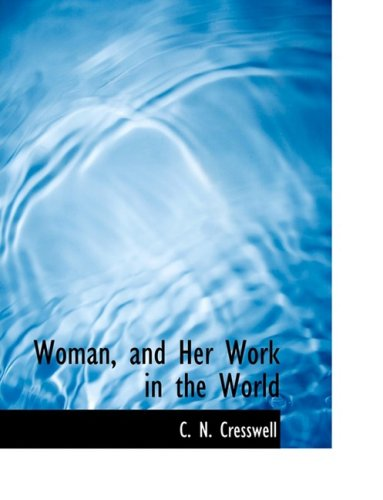 Woman, and Her Work in the World (Large Print Edition)