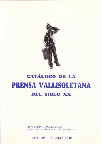 Catalogo de La Prensa Vallisoletana Del Siglo XX