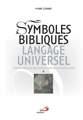Symboles bibliques, langage universel : Pour une théologie des deux Testaments ancrée dans les sciences humaines, 2 volumes