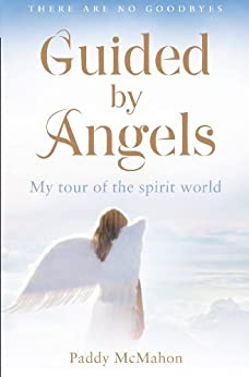 Guided By Angels: There Are No Goodbyes, My Tour of the Spirit World by [McMahon, Paddy]