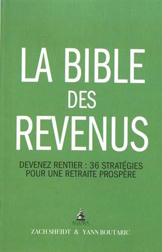 La bible des revenus : Devenez rentier : 36 stratégies pour une retraite prospère
