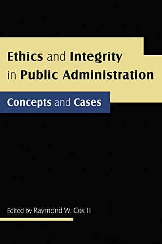 Ethics and Integrity in Public Administration: Concepts and Cases: Concepts and Cases