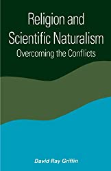 Religion and Scientific Naturalism: Overcoming the Conflicts (Suny Series in Constructive Postmodern Thought)