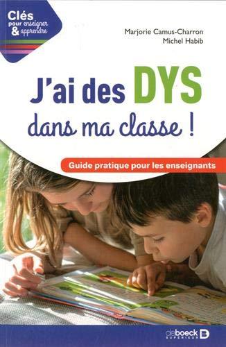 J'ai des DYS dans ma classe ! Guide pratique pour les enseignants