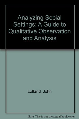 Analyzing Social Settings: A Guide to Qualitative Observation and Analysis by John Lofland (1984-01-31)