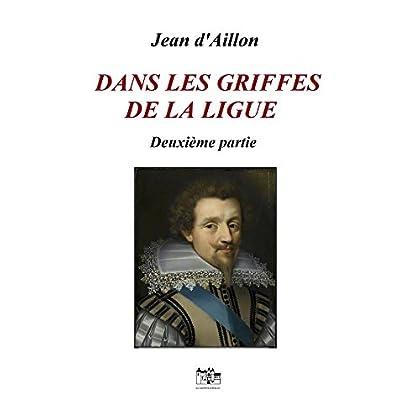 DANS LES GRIFFES DE LA LIGUE, Deuxième partie: Une enquête de Nicolas Poulain et d'Olivier Hauteville (Récits des guerres de religion)