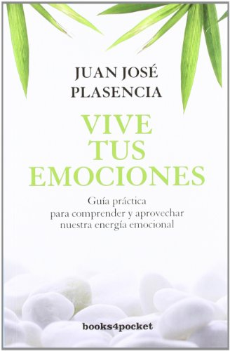 Vive Tus Emociones (Books4pocket Crecimiento y Salud) por Juan Jose Plasencia