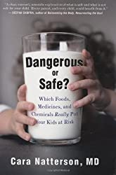 Dangerous or Safe?: Which Foods, Medicines, and Chemicals Really Put Your Kids at Risk by Cara Natterson (2009-10-08)