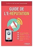 Guide de l'e-réputation: Personal Branding - Visibilité sur Internet - Réputation numérique - Gestion des réseaux sociaux...