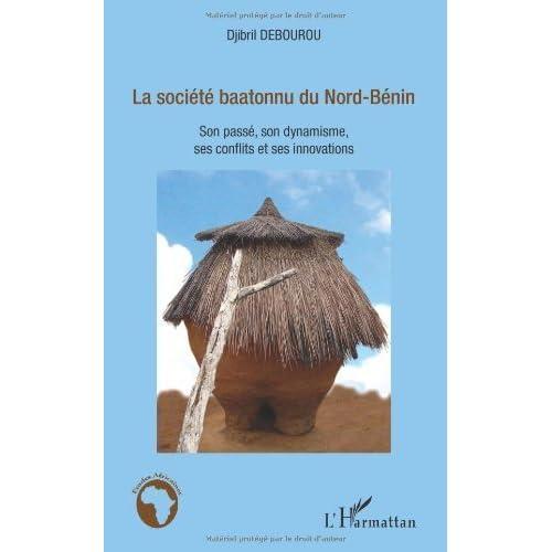 La société baatonnu du Nord-Bénin : Son passé, son dynamisme, ses conflits et ses innovations de Djibril Debourou (12 décembre 2012) Broché
