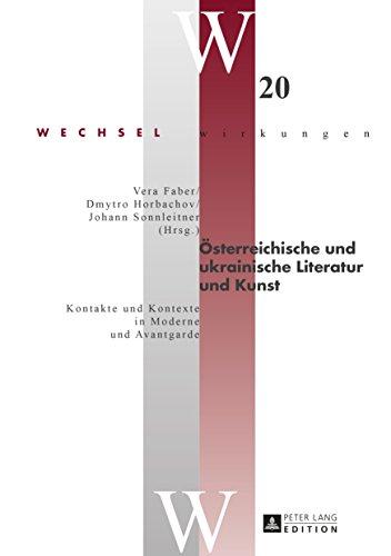 Oesterreichische und ukrainische Literatur und Kunst: Kontakte und Kontexte in Moderne und Avantgarde (Wechselwirkungen 20)