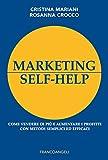 Marketing self-help. Come vendere di più e aumentare i profitti con metodi semplici ed efficaci