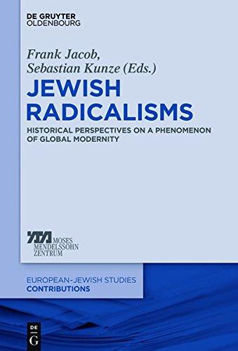 Jewish Radicalisms: Historical Perspectives on a Phenomenon of Global Modernity (Europäisch-jüdische Studien - Beiträge, Band 39)