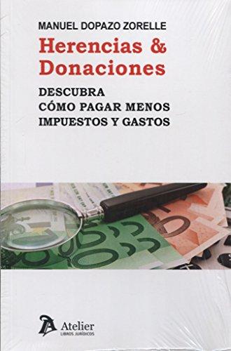 Herencias & Donaciones.: Descubra cómo pagar menos impuestos y gastos. por Manuel Dopazo Zorelle