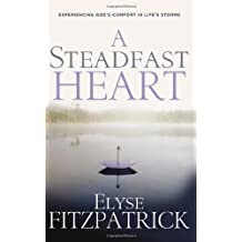 A Steadfast Heart: Experiencing God's Comfort in Life's Storms by Elyse Fitzpatrick (2006-09-01)