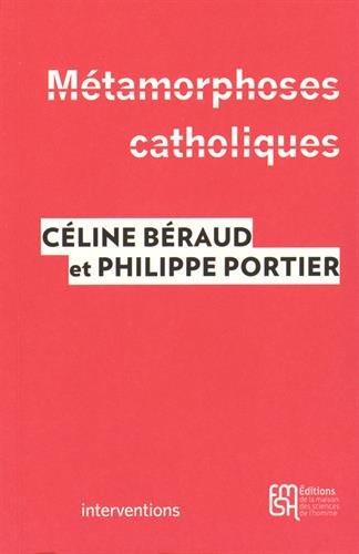 Métamorphoses catholiques : Acteurs, enjeux et mobilisations depuis le mariage pour tous