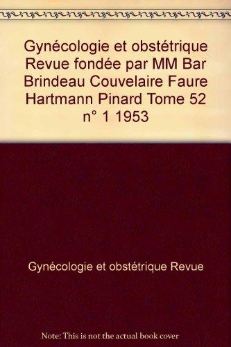 Gynécologie et obstétrique Revue fondée par MM Bar Brindeau Couvelaire Faue Hartmann Pinard Tome 52 n° 1 1953
