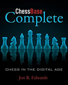 ChessBase Complete: Chess in the Digital Age von [Edwardsd, Jon]
