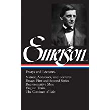 Ralph Waldo Emerson: Essays and Lectures: Nature; Addresses, and Lectures / Essays: First and Second Series / Representative Men / English Traits / The Conduct of Life (Library of America)