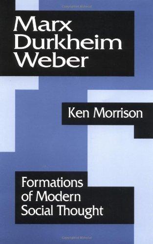 Marx, Durkheim, Weber: Formations of Modern Social Thought: Foundations of Modern Social Thought by Kenneth Morrison (1995-11-08)