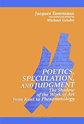 Poetics, Speculation, and Judgment: The Shadow of the Work of Art from Kant to Phenomenology (S U N Y Series in Contemporary Continental Philosophy) by Jacques Taminiaux (1993-07-01)