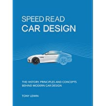 Car Design: The History, Principles and Concepts Behind Modern Car Design