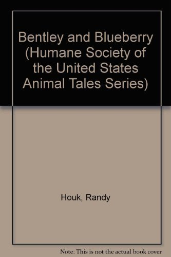 Bentley and Blueberry (Humane Society of the United States Animal Tales Series) by Houk, Randy (1993) Hardcover