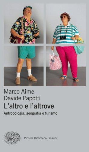 L'altro e l'altrove: Antropologia, geografia e turismo (Piccola biblioteca Einaudi. Nuova serie Vol. 581)